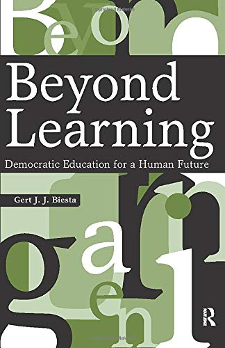 Download Beyond Learning: Democratic Education for a Human Future (Interventions: Education, Philosophy, and Culture) 1594512345