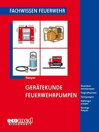 Gerätekunde Feuerwehrpumpen: Feuerlöschkreiselpumpen - Tragkraftspritzen - Tauchpumpen - Gefahrgutpumpen - Sonstige Pumpen (Fachwissen Feuerwehr)
