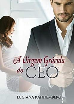 A Virgem Grávida do CEO por [Luciana  Kannemberg]