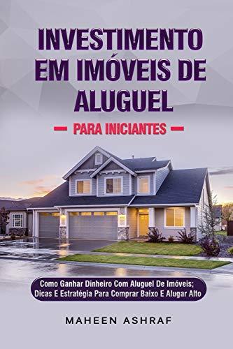 Investimento Em Imóveis De Aluguel Para Iniciantes: Como Ganhar Dinheiro Com A...