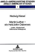 Martin Luther - ein Held John Osbornes: Luther - Kontext und historischer Hintergrund (Anglo-amerikanische Studien / Anglo-American Studies) (German Edition)
