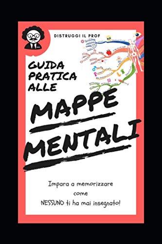 Guida PRATICA alle Mappe Mentali: Impara a memorizzare come nessuno ti ha mai insegnato!