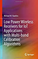 Low Power Wireless Receivers for IoT Applications with Multi-band Calibration Algorithms