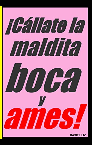 ¡Cállate la maldita boca y ames! (Shut The F*ck Up and Love Book and Journal)