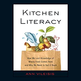 Kitchen Literacy     How We Lost Knowledge of Where Food Comes from and Why We Need to Get It Back              By:                                                                                                                                 Ann Vileisis                               Narrated by:                                                                                                                                 Alex Day                      Length: 11 hrs and 29 mins     23 ratings     Overall 3.4
