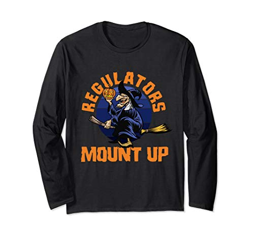 Regulators Mount Up Witch - Funny Halloween Witches Gift Long Sleeve T-Shirt