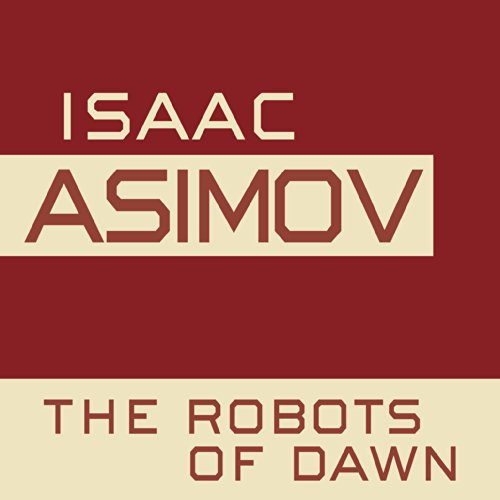 The Robots of Dawn: The Robot Series, Book 3