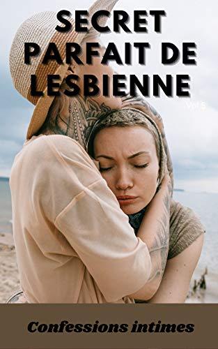 Secret parfait de lesbienne (vol 5): Confessions intimes, romance, secret, fantasme, plaisir, sexes entre adultes, histoires érotiques, amour (French Edition)