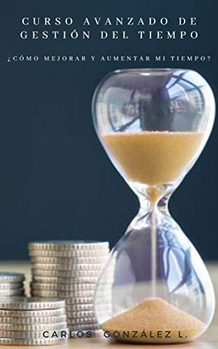 Curso avanzado de gestión del tiempo: ¿Cómo mejorar y aumentar mi tiempo?