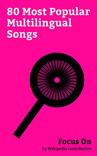 Focus On: 80 Most Popular Multilingual Songs: O Canada, Dragostea Din Tei, Rock the Casbah, Jai Ho (song), The Ketchup Song (Aserejé), Psycho Killer, La ... song), Danza Kuduro, etc. (English Edition)