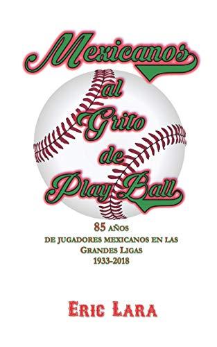 Mexicanos al grito de Play Ball.: 85 AÑOS  DE JUGADORES MEXICANOS EN LAS GRANDES LIGAS  1933-2018