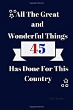 All Great and Wonderful Things 45 Has Done For This Country: An Empty Book Full of Political Humor
