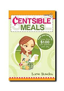 Centsible Meals: How to Feed Your Family for Less by [Lorae Bowden]