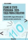 Esame di Stato Psicologia. Terza Prova, Evolutivo: Disturbi del DSM-5, diagnosi differenziali, test, interventi, casi clinici e materiali on-line (Italian Edition)