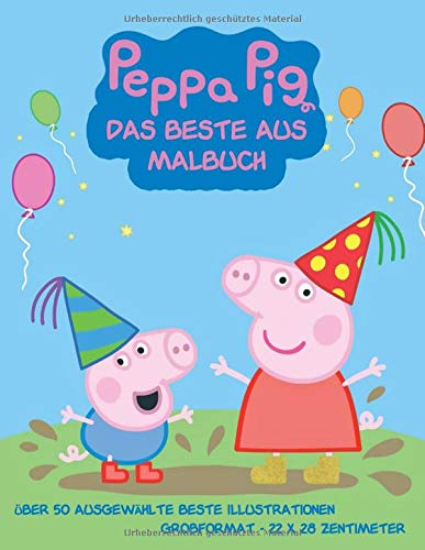 Peppa Pig DAS BESTE AUS: Malbuch: Über 50 ausgewählte beste Illustrationen: Großformat - 22 x 28 Zentimeter.