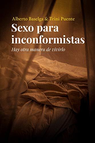 Sexo para inconformistas: Hay otra manera de vivirlo (Spanish Edition)