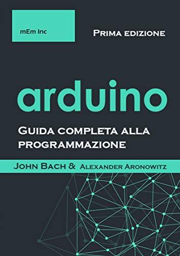 Arduino: Guida completa alla programmazione