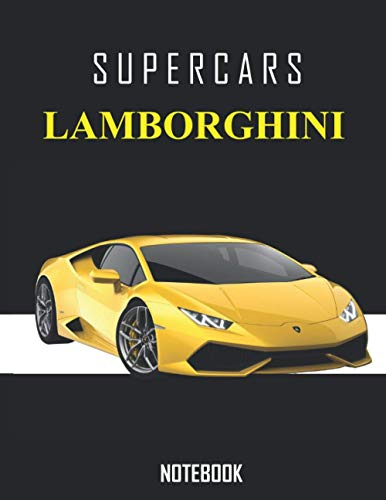 Supercars Lamborghini Notebook: Journal / Diary For Boys & Men Dream Cars Lamborghini , Lined Composition Notebook , Ruled , College Size 8.5