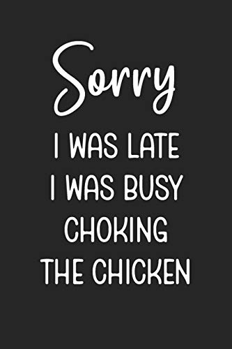Sorry I Was Late I Was Busy Choking The Chicken: Stiffer Than A Greeting Card: Use Our Novelty Journal To Document Your Self Pleasure.