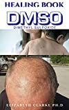 HEALING BOOK DMSO: Healing Arthritis, Inflammation, Stomach Ulcers and Other Ailment with Dimethyl Sulfoxide (DMSO)