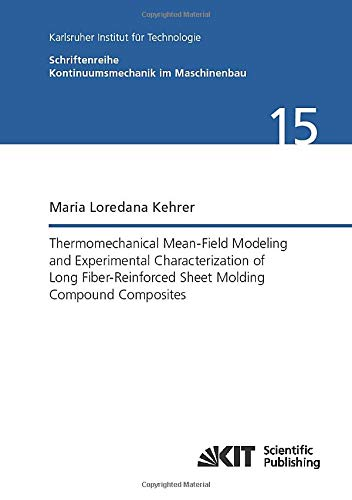 Thermomechanical Mean-Field Modeling and Experimental Characterization of Long Fiber-Reinforced Sheet Molding Compound Composites (Schriftenreihe Kontinuumsmechanik im Maschinenbau)