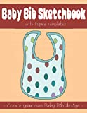 Baby Bib Sketchbook with Figure Templates: Create your own Baby Bib design (Be the reason for the elegance of a baby)