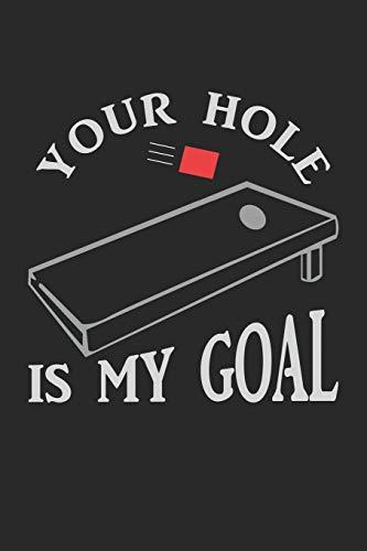 Your Hole Is My Goal: Unangemessenes Maisloch-Spruch Notizbuch liniert DIN A5 - 120 Seiten für Notizen, Zeichnungen, Formeln | Organizer Schreibheft Planer Tagebuch