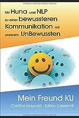 Mein Freund KU: Mit Huna und NLP zu einer bewussteren Kommunikation mit unserem UnBewussten Taschenbuch
