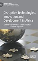 Disruptive Technologies, Innovation and Development in Africa (International Political Economy Series)