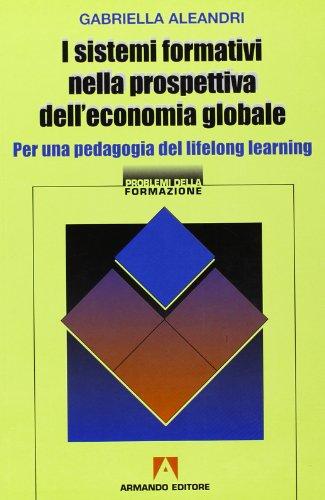I sistemi formativi nella prospettiva dell economia globale. Per una pedagogia del lifelong learning
