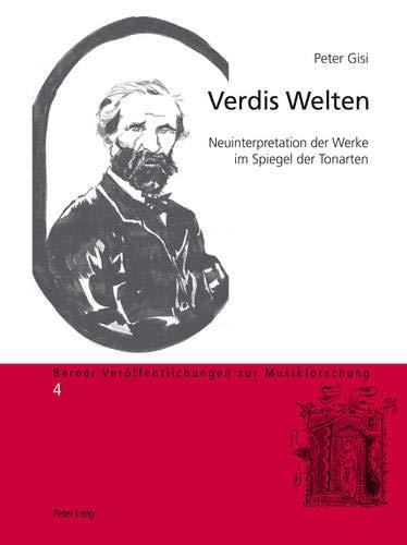 Verdis Welten: Neuinterpretation Der Werke Im Spiegel Der Tonarten