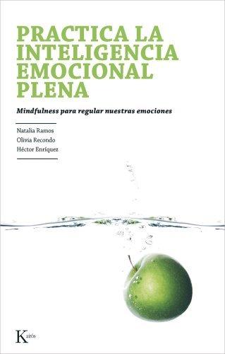 Practica la Inteligencia Emocional Plena: Mindfulness Para Regular Nuestras Emociones (Psicologia) by Natalia Ramos;Olivia Recondo;Hector Enriquez(2014-04-30)