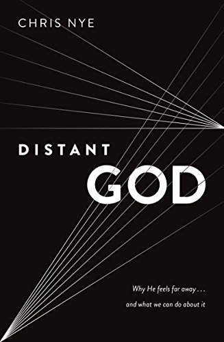 Distant God: Why He Feels Far Away...And What We Can Do About It by [Chris Nye]