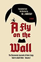 A Fly on the Wall: The Discovered Journals of Heinz Linge, Valet to Adolf Hitler (The Journals of Heinz Linge)