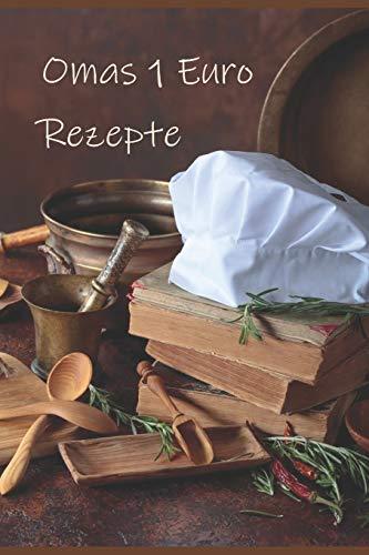 Omas 1 Euro Rezepte: Leckere und günstige Kochrezepte, die einfach zum Nachkochen sind und die alle pro Person nicht teurer wie 1 Euro sind.