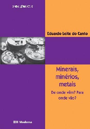 Minerais, Minérios, Metais. De Onde Vêm? Para Onde Vão?