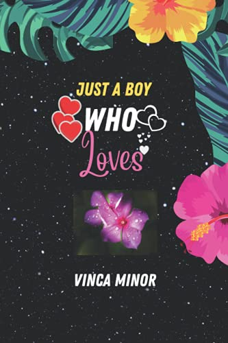 Just A Boy Who Loves Vinca Minor: Excellent Gifts For Boy Vinca Minor Notebook Girl , Lady, Teacher, Woman, Nurse, Dad , And Man, Blank Lined Journal Birthday love for Vinca Minor lover.