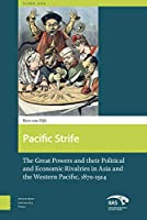 Pacific Strife: The Great Powers and Their Political and Economic Rivalries in Asia and the Western Pacific 1870-1914 (Global Asia)