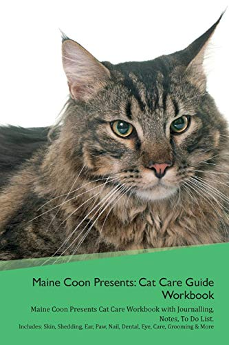 Maine Coon Presents: Cat Care Guide Workbook Maine Coon Presents Cat Care Workbook with Journalling, Notes, To Do List. Includes: Skin, She
