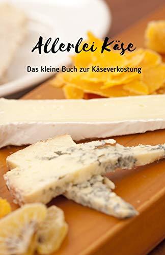 Allerlei Käse: Das kleine Buch zur Käseverkostung   Schöne Geschenkidee für Käsefreunde   Formular zum Notieren auf ca. 120 Seiten   Handlich in DIN A5   Cover matt   Set zum Schenken von Käse