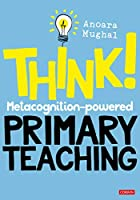 Think!: Metacognition-powered Primary Teaching (Corwin Ltd)