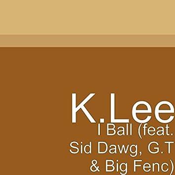 I Ball (feat. Sid Dawg, G.T & Big Fenc)