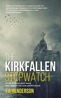 The Kirkfallen Stopwatch (A Dark Scotland Thriller) by [J A Henderson]