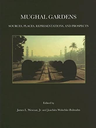 Mughal Gardens (Dumbarton Oaks Colloquium Series in the History of Landscape Architecture) by James L. Wescoat Jr. (1996-01-01)
