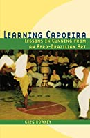 Learning Capoeira: Lessons In Cunning From An Afro-Brazilian Art