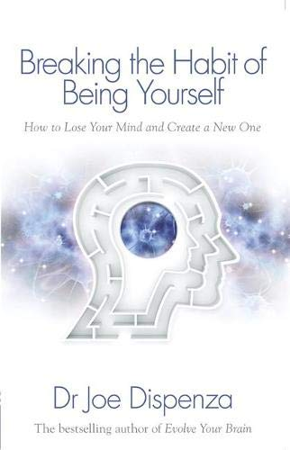 Breaking the Habit of Being Yourself: How to Lose Your Mind and Create a New One [Lingua inglese]