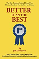 Better Than the Best: The Best Columns Selected from Over 1,300 the Author Has Written