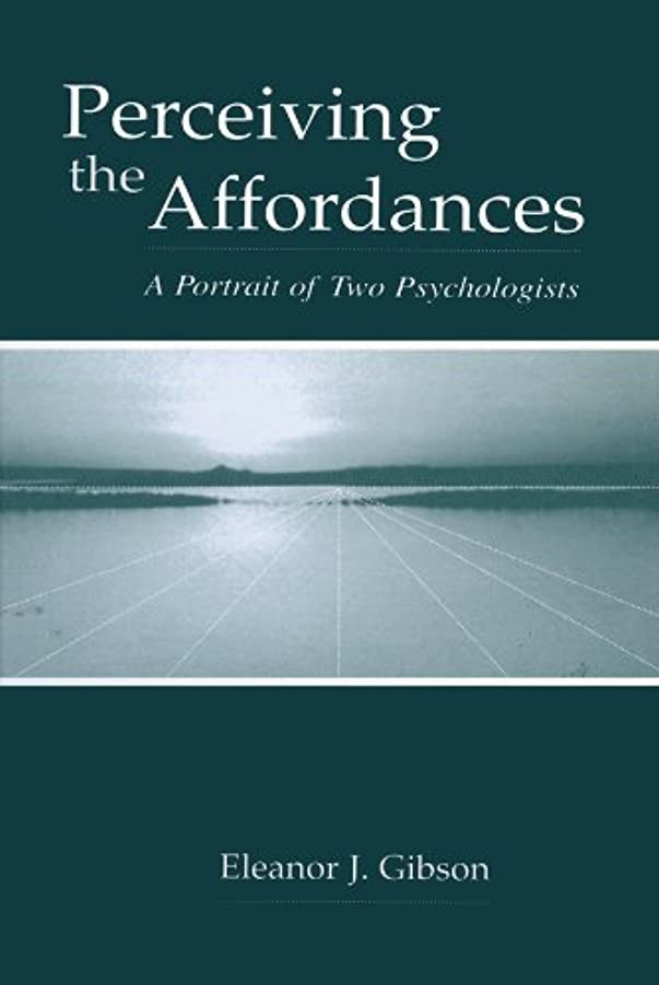 稼ぐ干渉する入るPerceiving the Affordances: A Portrait of Two Psychologists (English Edition)