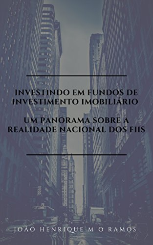 Investindo em Fundos de Investimento Imobiliário: Um panorama sobre a realidade nacional dos FIIs