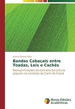 Bandas Cabaçais entre Toadas, Leis e Cachês: Ressignificações do conceito de cultura popular no contexto do Cariri do Ceará (Portuguese Edition)